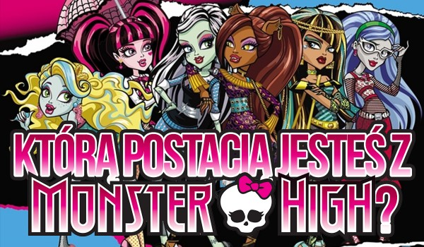 """Którą z głównych postaci """"Monster High"""" jesteś?"""