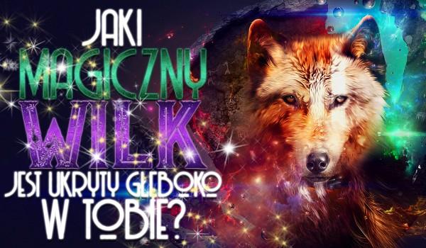 Jaki magiczny wilk jest w Tobie głęboko ukryty?