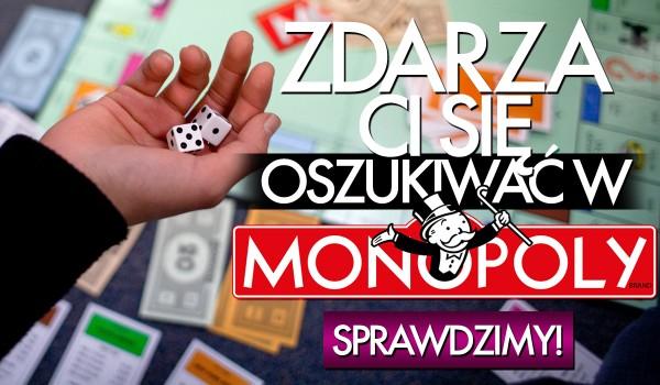 """Zdarza Ci się oszukiwać w """"Monopoly""""?"""
