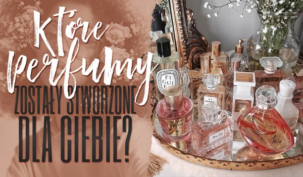 Wybieraj najpiękniejsze zdjęcia i dowiedz się, jakie wyjątkowe perfumy zostały stworzone specjalnie dla Ciebie!