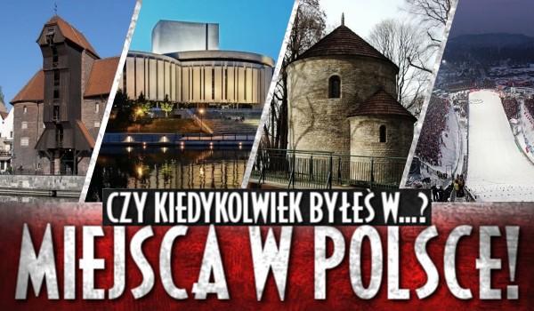 Czy kiedykolwiek byłeś w…? – Miejsca w Polsce! #3
