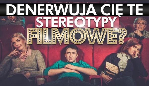 Czy denerwują Cię te filmowe stereotypy?