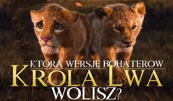 """Którą wersję bohaterów """"Króla lwa"""" wolisz?"""