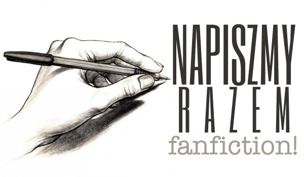 Napiszmy razem fanfiction!