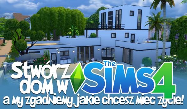"""Zaprojektuj dom w """"The Sims"""", a my zgadniemy jakim życiem jesteś zainteresowany!"""