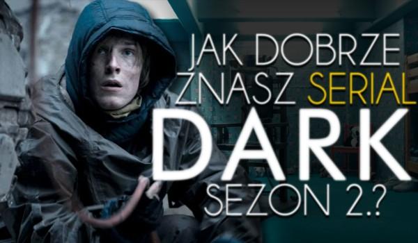 """Jak dobrze znasz serial """"Dark"""" – sezon 2.?"""