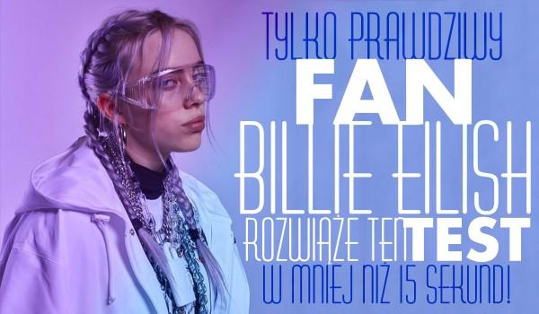 Tylko prawdziwy fan Billie Eilish rozwiąże ten test w mniej niż 15 sekund!