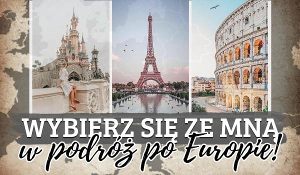 Wybierz się ze mną w podróż po Europie!