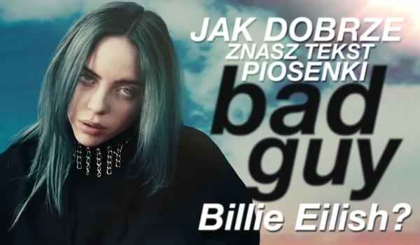 """Jak dobrze znasz tekst piosenki """"Bad Guy"""" Billie Eilish?"""