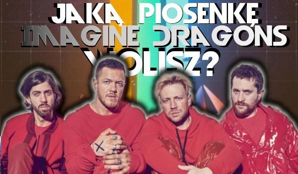 """Jaką piosenkę """"Imagine Dragons"""" wolisz?"""