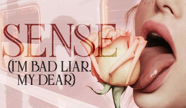 𝕤𝕖𝕟𝕤𝕖 {I'm bad liar, my dear}