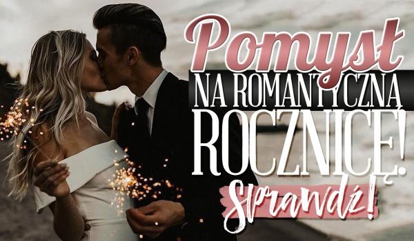 Pomysł na romantyczną rocznicę!