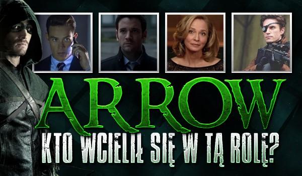 """""""Arrow"""" – kto wcielił się w tą rolę?"""