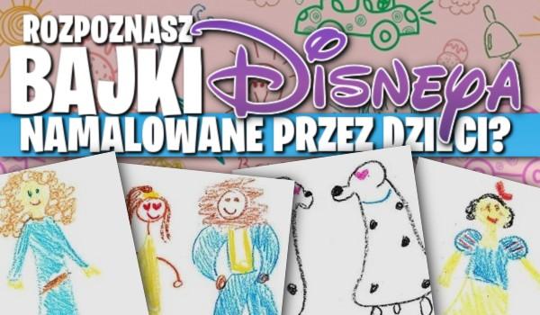 Czy rozpoznasz bajki Disneya namalowane przez dzieci?