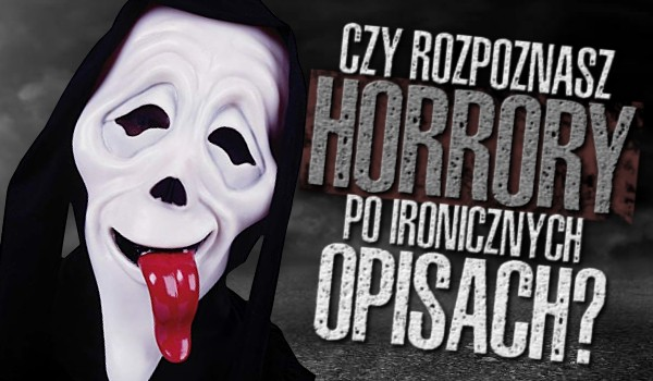 Czy rozpoznasz horrory po ironicznych opisach?