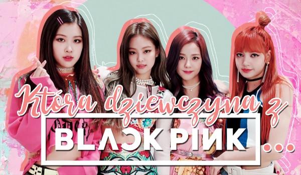 Która dziewczyna z BlackPink… – głosowanie!