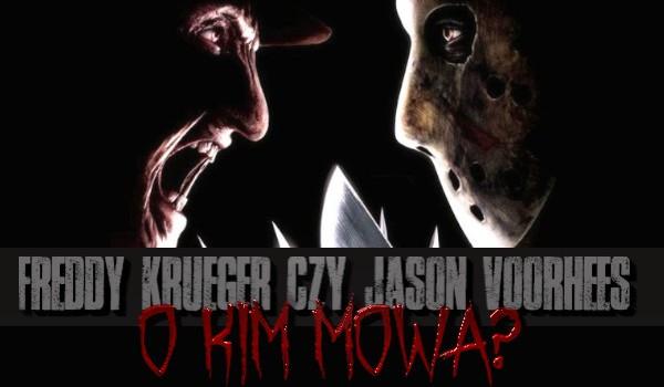 Freddy Krueger czy Jason Voorhees – o kim mowa?