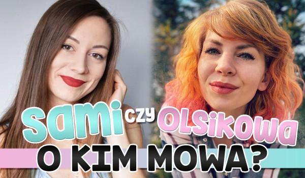 Olsikowa czy Sami – o kim mowa?