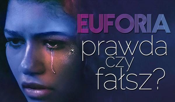 Euforia – Prawda czy fałsz?