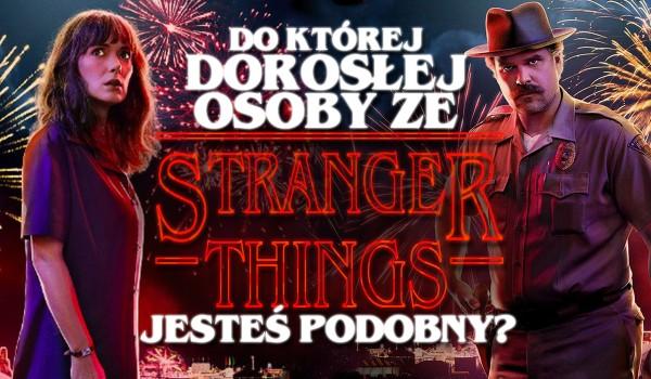 "Do której dorosłej postaci ze ""Stranger Things"" jesteś podobny?"