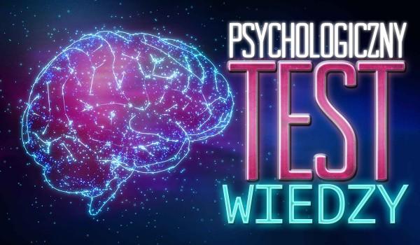 Psychologiczny test wiedzy!
