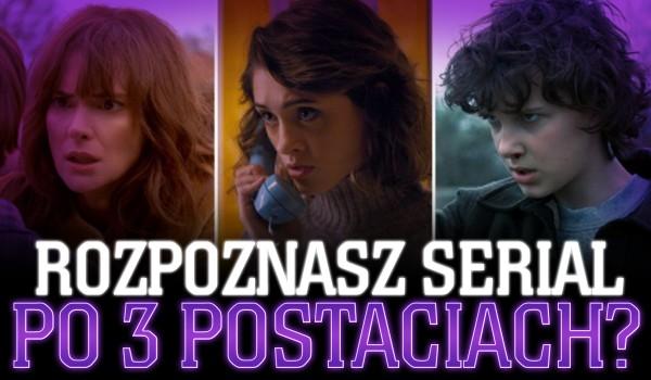 Czy rozpoznasz serial po 3 postaciach?