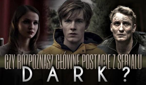 """Rozpoznasz główne postacie z serialu """"Dark""""?"""