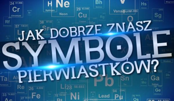 Jak dobrze znasz symbole pierwiastków?