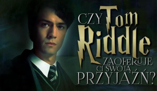 Czy Tom Riddle zaoferuje Ci swoją przyjaźń?