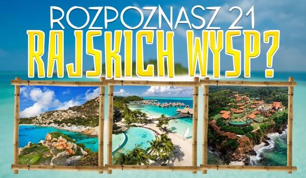 Czy rozpoznasz 21 rajskich wysp po zdjęciach?
