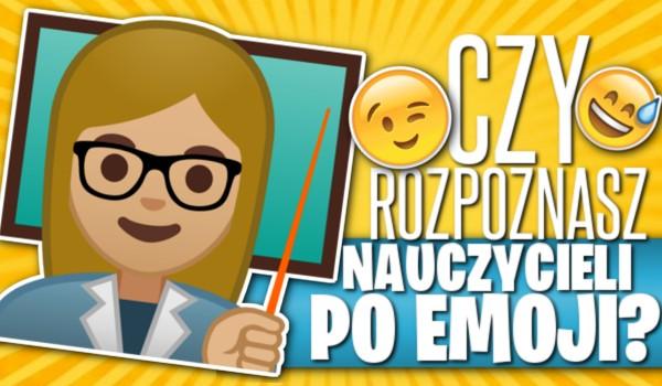 Czy rozpoznasz nauczycieli po emoji? – łatwa wersja!