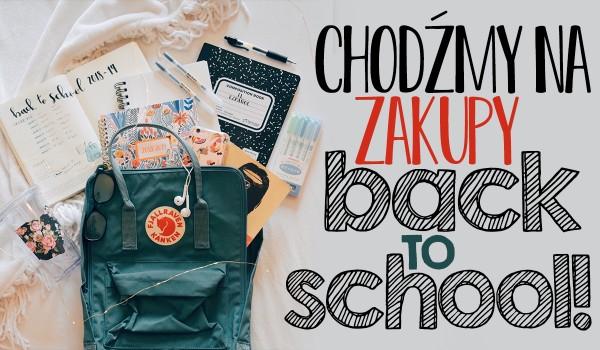 Chodźmy na zakupy back to school!