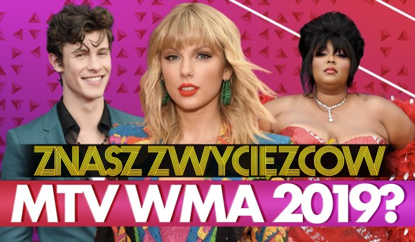 Czy znasz zwycięzców MTV VMA 2019?