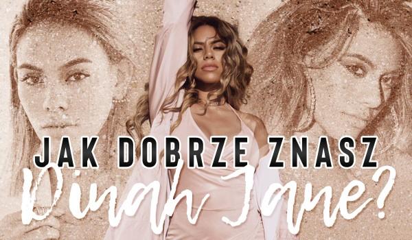 Jak dobrze znasz Dinah Jane?