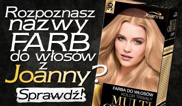 Czy rozpoznasz nazwy farb do włosów z Joanny?
