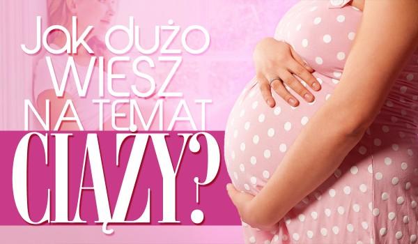 Jak dużo wiesz na temat ciąży?
