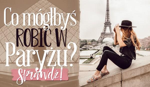 Co mógłbyś robić w Paryżu?