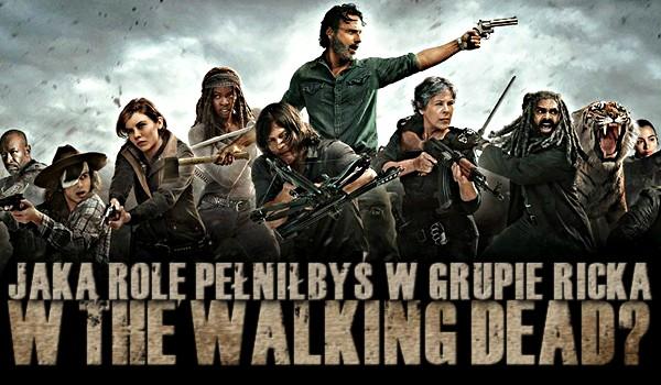 """Jaką rolę pełniłbyś w grupie Ricka w """"The Walking Dead""""?"""