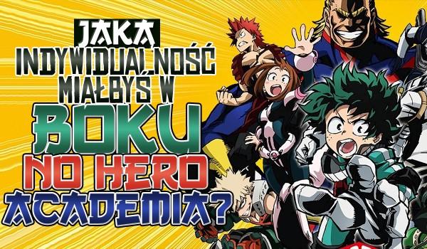 """Jaką indywidualność posiadałbyś w anime """"Boku no Hero Academia""""?"""
