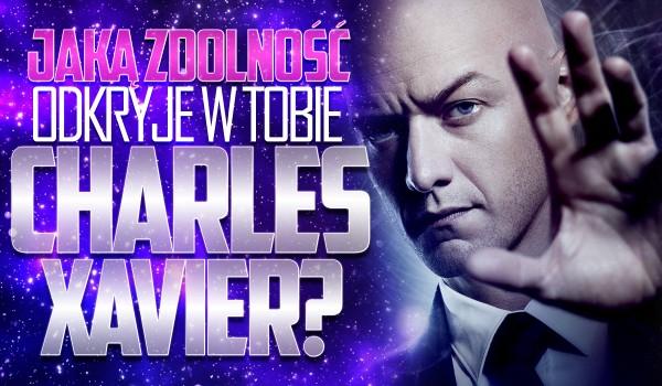 Jaką zdolność odkryje w Tobie Charles Xavier?