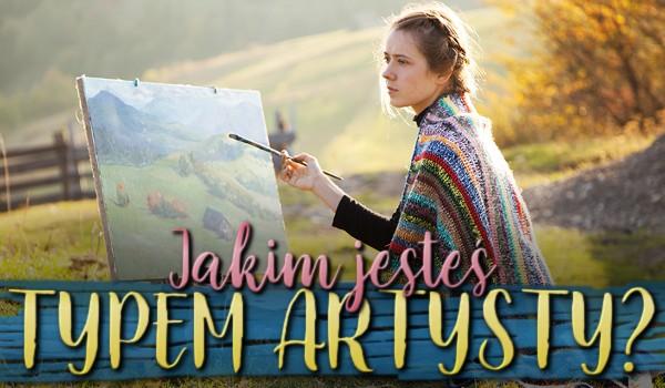 Jakim jesteś typem artysty?