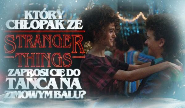 """Który chłopak z serialu """"Stranger Things"""" zaprosi Cię do tańca na zimowym balu?"""