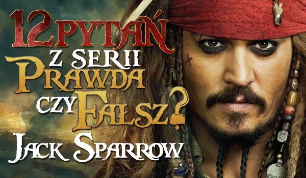 """12 pytań z serii """"Prawda czy fałsz?"""" na temat Jacka Sparrowa!"""