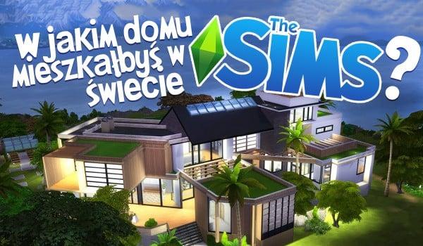 W jakim domu mieszkałbyś w świecie The Sims?