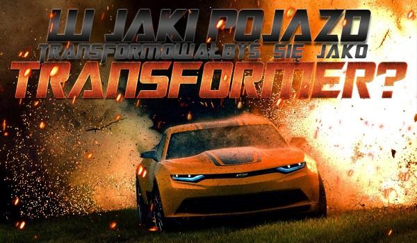 W jaki pojazd byś się transformował jako Transformer?