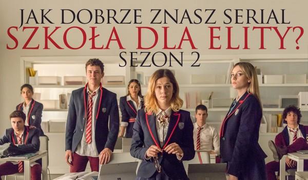 """Jak dobrze znasz serial """"Szkoła dla elity"""" – sezon 2.?"""