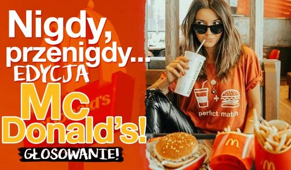 """""""Nigdy, przenigdy…"""" – McDonald's!"""