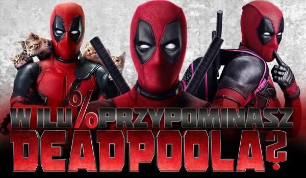 W ilu % przypominasz Deadpoola?