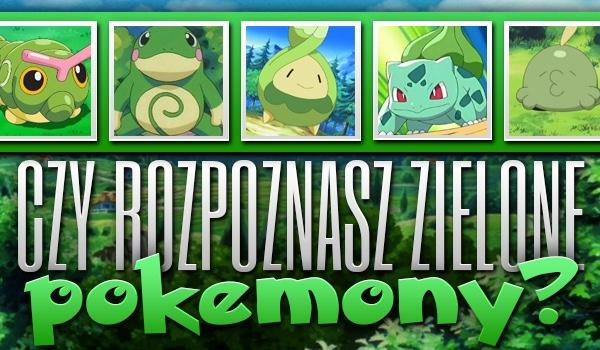 Czy rozpoznasz zielone pokémony?