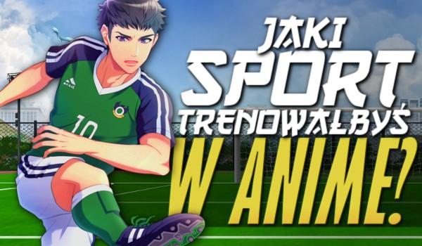 Jaki sport trenowałbyś w anime?